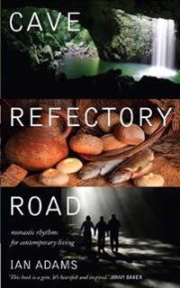 Cave refectory road - monastic rhythms for contemporary living