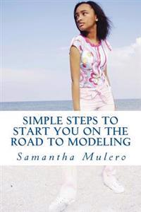 Simple Steps to Start You on the Road to Modeling: Your Best Guide