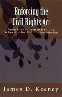 Enforcing the Civil Rights ACT: Fighting Racism, Sexism and the Ku Klux Klan. the Story of the Miami EEOC's First Class Action Trial .