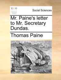 Mr. Paine's Letter to Mr. Secretary Dundas.