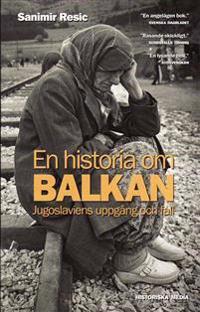 En historia om Balkan - Jugoslaviens uppgång och fall