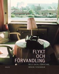 Flykt och förvandling : Nelly Sachs, författare, Berlin/Stockholm : en bildbiografi