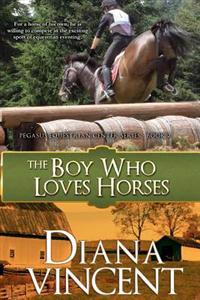 The Boy Who Loves Horses: Pegasus Equestrian Center Series