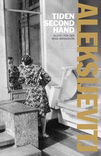 Tiden second hand : slutet för den röda människan - Svetlana Aleksijevitj pdf epub