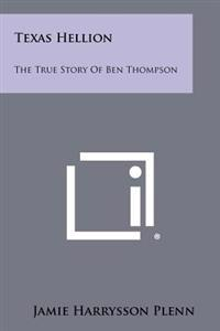 Texas Hellion: The True Story of Ben Thompson