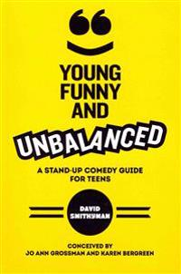 Young, Funny and Unbalanced: A Stand-Up Comedy Guide for Teens