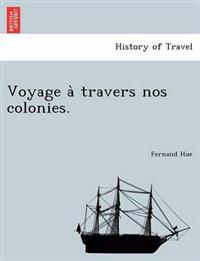 Voyage a Travers Nos Colonies.