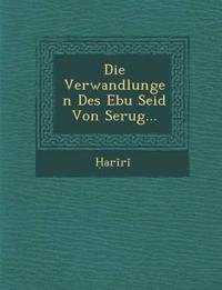 Die Verwandlungen Des Ebu Seid Von Serug...