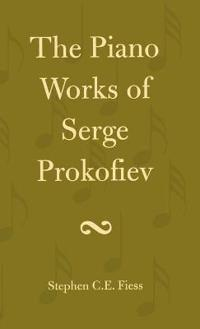 The Piano Works of Serge Prokofiev