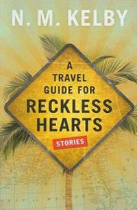 A Travel Guide for Reckless Hearts