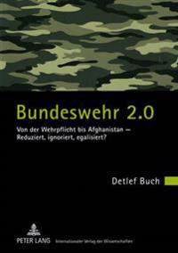 Bundeswehr 2.0: Von Der Wehrpflicht Bis Afghanistan - Reduziert, Ignoriert, Egalisiert?