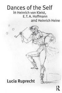 Dances of the Self in Heinrich Von Kleist, E. T. A. Hoffmann and Heinrich Heine