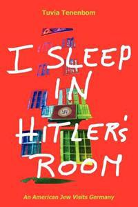 I Sleep in Hitler's Room: An American Jew Visits Germany