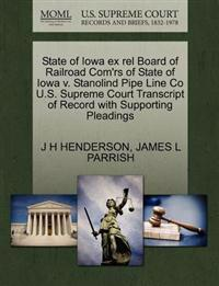 State of Iowa Ex Rel Board of Railroad Com'rs of State of Iowa V. Stanolind Pipe Line Co U.S. Supreme Court Transcript of Record with Supporting Pleadings