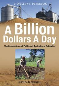 A Billion Dollars a Day: The Economics and Politics of Agricultural Subsidi