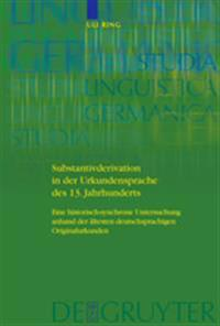 Substantivderivation in Der Urkundensprache Des 13th Ahrhunderts