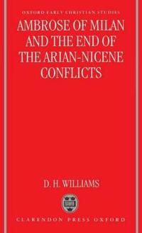 Ambrose of Milan and the End of the Nicene-Arian Conflicts