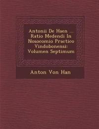 Antonii De Haen ... Ratio Medendi In Nosocomio Practico Vindobonensi: Volumen Septimum
