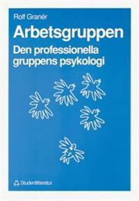 Arbetsgruppen - Den professionella gruppens psykologi