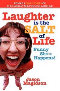 Laughter Is the Salt of Life: People's True Stories of the Hardest They've Ever Laughed