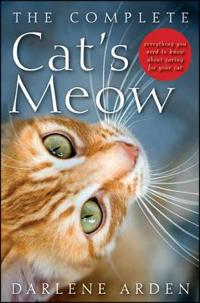 The Complete Cat's Meow: Everything You Need to Know about Caring for Your