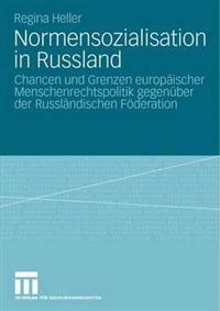 Normensozialisation in Russland: Chancen Und Grenzen Europäischer Menschenrechtspolitik Gegenüber Der Russländischen Föderation