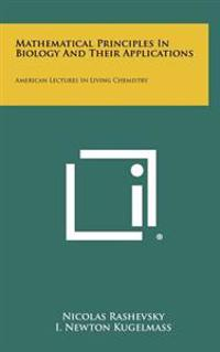 Mathematical Principles in Biology and Their Applications: American Lectures in Living Chemistry