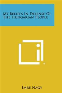 My Beliefs in Defense of the Hungarian People