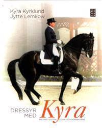 Dressyr med Kyra : rid med system, logik och konsekvens