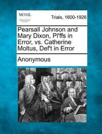 Pearsall Johnson and Mary Dixon, PL'Ffs in Error, vs. Catherine Moltus, Def't in Error
