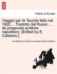 Viaggio Per La Tauride Fatto Nel 1820 ... Tradotto Dal Russo ... Da Pregevole Scrittore Napolitano. [Edited by E. Catalano.]