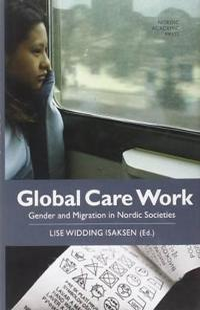 Global Care Work: Gender and Migration in Nordic Societies