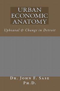 Urban Economic Anatomy: Upheaval & Change in Detroit