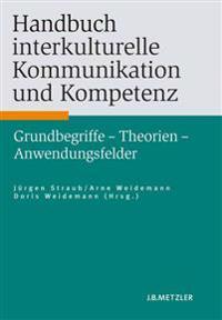Handbuch Interkulturelle Kommunikation Und Kompetenz: Grundbegriffe - Theorien - Anwendungsfelder