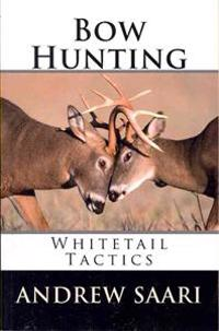 Bow Hunting: Whitetail Tactics