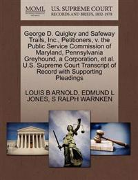 George D. Quigley and Safeway Trails, Inc., Petitioners, V. the Public Service Commission of Maryland, Pennsylvania Greyhound, a Corporation, et al. U.S. Supreme Court Transcript of Record with Supporting Pleadings