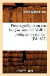 Poesies Galliques En Vers Francais. Suivi Des Veillees Poetiques (5e Edition) (Ed.1827)