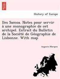 Iles Samoa. Notes Pour Servir a Une Monographie de CET Archipel. Extrait Du Bulletin de La Socie Te de GE Ographie de Lisbonne. with Map