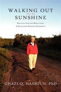 Walking Out Into the Sunshine: Recollections and Reflections: A Palestinian Personal Experience