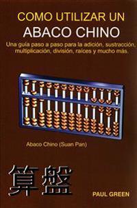 Cómo Utilizar Un Abaco Chino: (edición En Español)