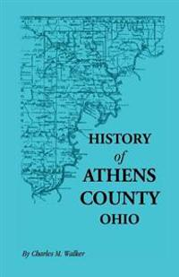History of Athens County, Ohio, and Incidentally of the Ohio Land Company and the First Settlement of the State at Marietta, With Personal and Biographical Sketches of the Early Settlers, Narratives of Pioneer Adventures, Etc.