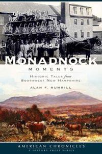 Monadnock Moments: Historic Tales from Southwest New Hampshire
