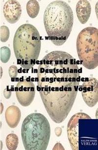Die Nester Und Eier Der in Deutschland Und Den Angrenzenden Landern Brutenden Vogel