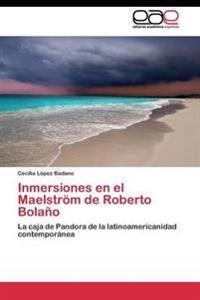 Inmersiones En El Maelstrom de Roberto Bolano