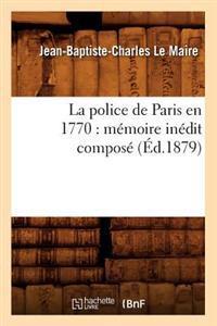 La Police de Paris En 1770: M�moire In�dit Compos� (�d.1879)