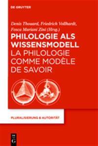 Philologie als Wissensmodell / La philologie comme modele de savoir