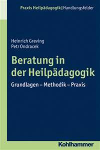 Beratung in Der Heilpadagogik: Grundlagen - Methodik - Praxis