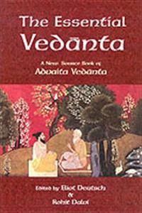 The Essential Vedanta: A New Source Book of Advaita Vedanta