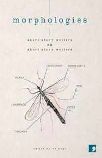 Morphologies: Short Story Writers on Short Story Writers
