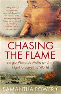 Chasing the flame - sergio vieira de mello and the fight to save the world